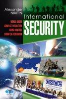 Alexander Nikitin.  International Security:  World Order,  Conflict Resolution,  Arms Control,  Counter - Terrorism.